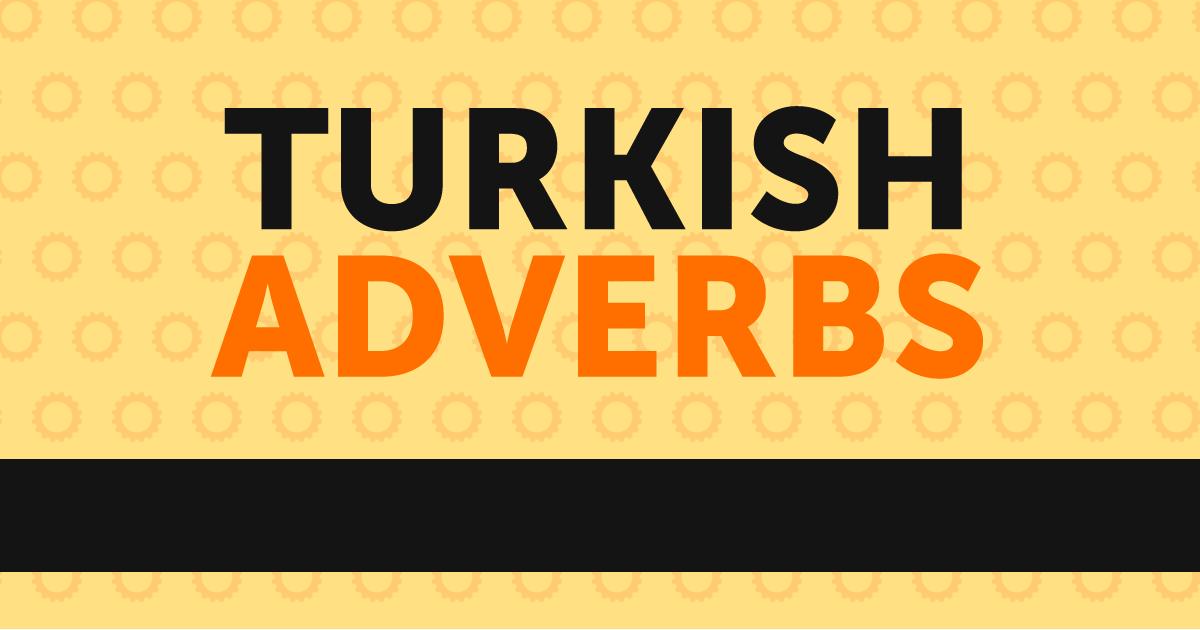 قید در زبان ترکی استانبولی: بررسی کامل قید و نحوه تشخیص آن در زبان ترکی به همراه مثال