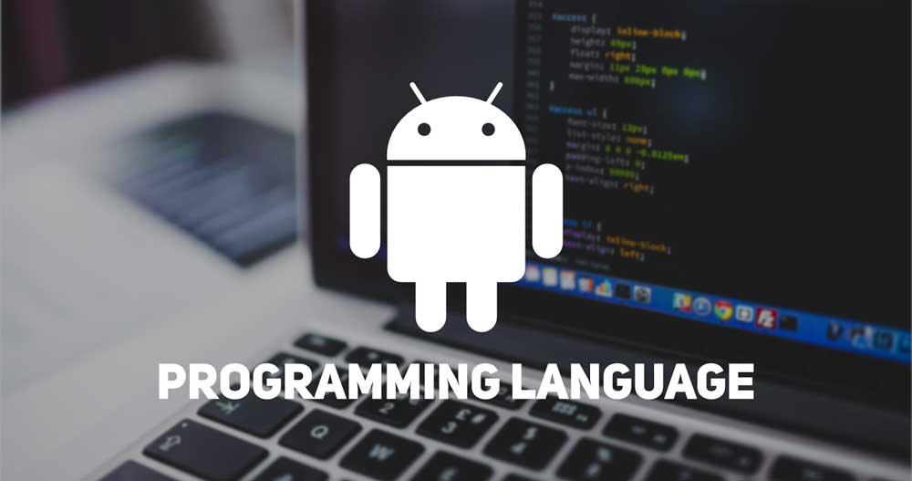 معرفی بهترین زبان های برنامه نویسی برای ساخت اپلیکیشن اندروید